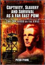 Captivity, Slavery and Survival as a Far East POW: The Conjuror on the Kwai, New