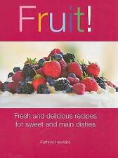 Very Good, Fruit!: Fresh and Delicious Recipes for Sweet and Main Dishes, Hawkin