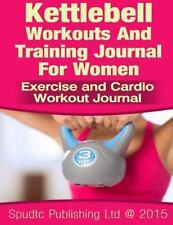 Kettlebell Workouts and Training Journal for Women : Exercise and Cardio...