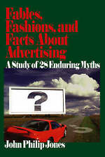 Fables, Fashions, and Facts About Advertising: A Study of 28 Enduring Myths by