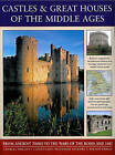 Castles & Great Houses Of The Middle Ages: From Ancient Times To The Wars Of The