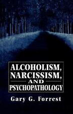 Alcoholism, Narcissism, and Psychopathology: By Forrest, Gary