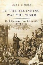 In the Beginning Was the Word: The Bible in American Public Life, 1492-1783...