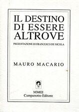Mauro Macario IL DESTINO DI ESSERE ALTROVE con dedica dell'autore