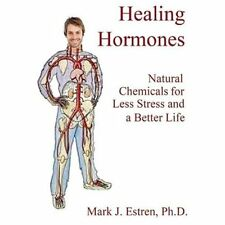 Healing Hormones: How To Turn On Natural Chemicals to Reduce Stress-ExLibrary