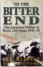 To The Bitter End Lex McAuley Japanese Defeat at Buna & Gona 1942-43 Hc