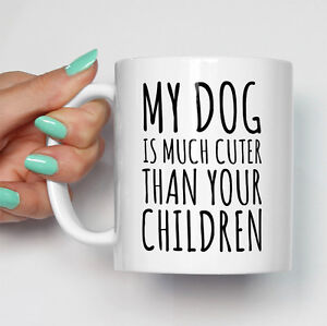 My Dog Is Cuter Than Your Children Mug Dog Owner Pet Gift Cup Present