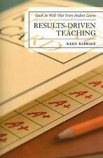 Results-Driven Teaching : Teach So Well That Every Student Learns by Keen J....