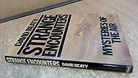 Strange Encounters : Mysteries of the Air by David Beaty