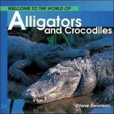 Welcome to the World Alligators and Crocodiles by Diane Swanson (Paperback /...