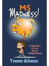 MS Madness : A Giggle-More, Cry-Less Story of Multiple Sclerosis by Yvonne...