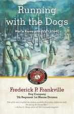Running with the Dogs : Life in Korea with D/2/7, USMC by Frederick P....