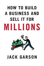 NEW How to Build a Business and Sell It for Millions by Jack Garson