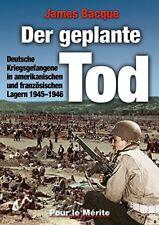 Der geplante Tod: Deutsche Kriegsgefangene in amerikanischen und franz. Lagern