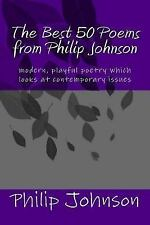The Best 50 Poems from Philip Johnson : Modern Poetry Which Is Insightful and...