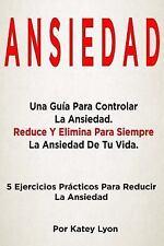 Ansiedad: una Guía para Controlar la Ansiedad : 5 Ejercicios Prácticos para...