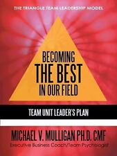 Becoming the Best in Our Field : Team Unit Leader's Plan by Michael V....