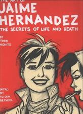 The Art of Jaime Hernandez: The Secrets of Life and Death by Hignite, Todd