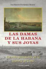 Coleccion Cuba y Sus Jueces: Las Damas de la Habana y Sus Joyas : Un Mito...