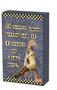 """""""I'd Worry About Getting Old"""" shelf sitter by Primitives by Kathy"""