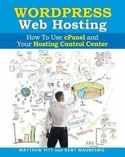 WordPress Web Hosting: How to Use CPanel and Your Hosting Control Center (Rea...