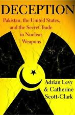 Deception: Pakistan, the United States, and the Secret Trade in Nuclear Weapons,