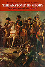 THE ANATOMY OF GLORY: NAPOLEON AND HIS GUARD - A STUDY IN LEADERSHIP., Lachouque