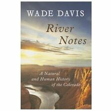 River Notes : A Natural and Human History of the Colorado by Wade Davis...