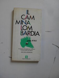 AAVV - CAMMINA LOMBARDIA GUIDA WWF - EDIZIONE ARCADIA