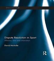 Dispute Resolution in Sport: Athletes, Law and Arbitration (Ethics and Sport) by