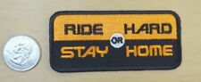 """RIDE HARD OR STAY HOME  IRON-ON SEW ON EMBROIDERED PATCH 3 1/2 """" X 1 1/2 """""""