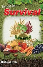 Recipe for Survival : A Homesteading Guide for Putting Self-Sustained Food on...