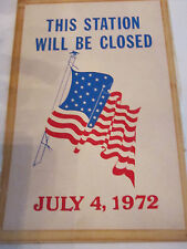 """VINTAGE INK/PAINT POSTER """"THIS STATION WILL BE CLOSED JULY 4TH, 1972"""""""