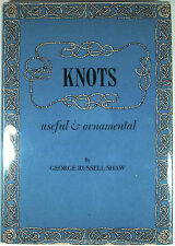 Knots Useful and Ornamental – by George Russell Shaw – Reprint of 1923 Edition