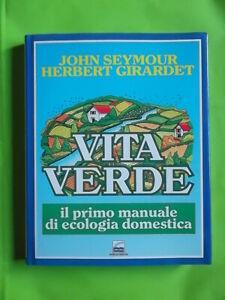 Vita Verde (il primo manuale di economia domestica - J. Seymour, H. Girardet