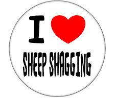 I Love Sheep Shagging - Fun/Joke - Stag/Hen/Birthday Party Badge -  59mm Badges