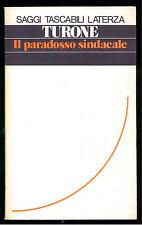 TURONE SERGIO IL PARADOSSO SINDACALE LATERZA 1979 STL 60