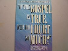 If The Gospel Is True Why Does It Hurt SO Much: Help For Dysfunctional LDS