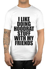 I Like Doing Hoodrat Stuff With My Friends T-Shirt Swag Dope Clothing Fashion