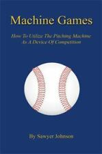 Machine Games : How to Utilize the Pitching Machine As a Device of...