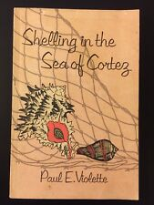 Shelling In The Sea Of Cortez by Paul E. Violette 1964 1st Edition /Out Of Print