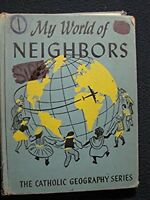 MY WORLD OF NEIGHBORS: The Catholic Geography Series. [Hardcover] [Jan 01, 1948]