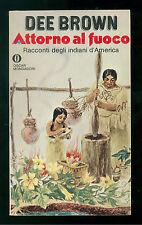 BROWN DEE ATTORNO AL FUOCO RACCONTI DEGLI INDIANI D'AMERICA MONDADORI 1981 OSCAR