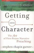 Getting into Character : The Art of First-Person Narrative Preaching by Stephen…