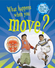 What Happens When We Move? (How Your Body Works) by Bailey, Jacqui