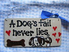 """ A DOGS TAIL NEVER LIES""   - Dog/Pet Sign  2.5 X 5.5""  HANDPAINTED"