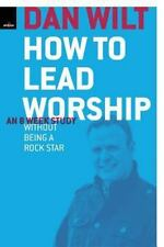 How to Lead Worship Without Being a Rock Star by Dan Wilt (2013, Paperback)