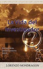 La Vida Del Investigador : Examinando las grandes cuestiones de la Fe by...