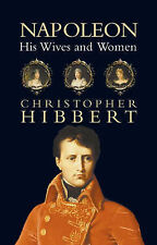 Napoleon: His Wives and Women by Christopher Hibbert (Hardback, 2002)