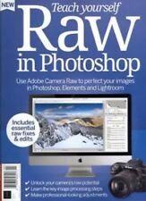 Teach Yourself RAW in Photoshop Fifth Edition 2020 Photoshop Elements Lightroom